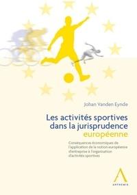 Johan Vanden Eynde - Les activités sportives dans la jurisprudence européenne - Conséquences économiques de l'application de la notion européenne d'entreprise à l'organisation d'activités sportives.