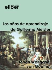 Johan Wolfgang Von Goethe - Los años de aprendizaje de Guillermo Meister.
