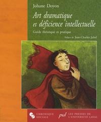Johane Doyon - Art dramatique et déficience intellectuelle - Guide théorique et pratique.