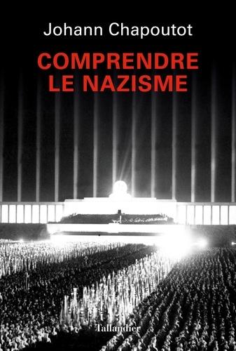 Johann Chapoutot - Comprendre le nazisme.