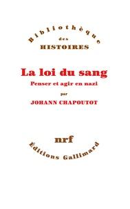 Johann Chapoutot - La loi du sang - Penser et agir en nazi.
