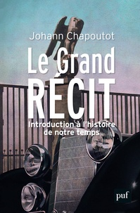 Johann Chapoutot - Le Grand Récit - Introduction à l'histoire de notre temps.