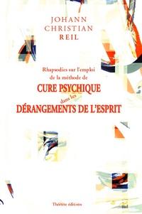 Johann Christian Reil - Rhapsodies sur l'emploi de la méthode de cure psychique dans les dérangements de l'esprit.