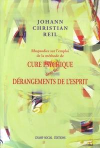 Johann Christian Reil - Rhapsodies sur l'emploi de la méthode de cure psychique, dans les dérangements de l'esprit.