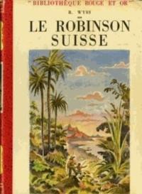 Johann David Wyss - Le Robinson suisse - Ou Histoire d'une famille suisse naufragée.