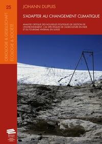 Johann Dupuis - S'adapter au changement climatique - Analyse critique des nouvelles politiques de gestion de l'environnement ; cas spécifiques de l'agriculture en Inde et du tourisme hivernal en Suisse.