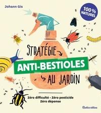 Johann Gis - Stratégie anti-bestioles au jardin - Zéro difficulté - Zéro pesticide - Zéro dépense.
