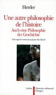 Johann Gottfried Herder - Une autre philosophie de l'histoire - Pour contribuer à l'éducation de l'humanité, contribution à beaucoup de contributions du siècle.