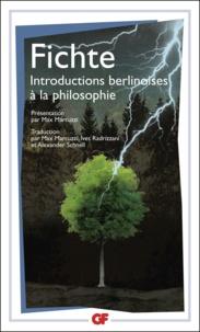 Johann-Gottlieb Fichte - Introductions berlinoises à la philosophie.