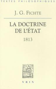 Johann-Gottlieb Fichte - La doctrine de l'Etat 1813 - Leçons sur des contenus variés de philosophie appliquée.