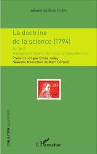Johann-Gottlieb Fichte - La doctrine de la science (1794) - Tome 2, Naissance et devenir de l'impérialisme allemand.