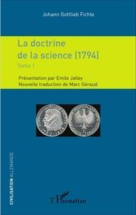 Johann-Gottlieb Fichte - La doctrine de la science (1794) - Tome 1.