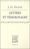 Johann-Gottlieb Fichte - Lettres et témoignages sur la révolution française.