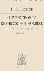 Johann-Gottlieb Fichte - OEuvres choisies de philosophie première. - Doctrine de la science (1794-1797), 3ème édition.