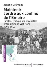 Birrascarampola.it Maintenir l'ordre sur les confins de l'Empire - Pirates, trafiquants et rebelles entre Chine et Viêt Nam (1895-1940) Image