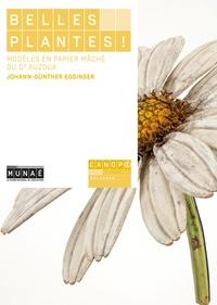 Johann-Günter Egginger - Belles plantes ! - Modèles en papier mâché du Dr Auzoux.