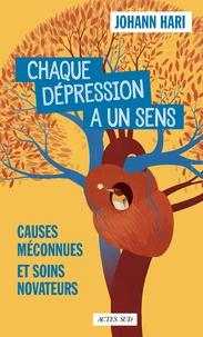 Johann Hari - Chaque dépression a un sens - Causes méconnues et soins novateurs.