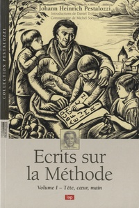 Johann Heinrich Pestalozzi - Ecrits sur la Méthode - Volume 1 : Tête, coeur, main.