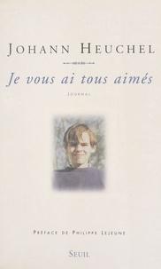 Johann Heuchel et Philippe Lejeune - Je vous ai tous aimés - Journal.