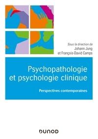 Johann Jung et François-David Camps - Psychologie clinique et psychopathologie psychanalytiques - 30 problématiques contemporaines.