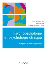 Johann Jung et François-David Camps - Psychopathologie et psychologie clinique - Perspectives contemporaines.