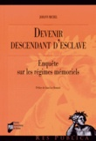 Johann Michel - Devenir descendant d'esclave - Enquête sur les régimes mémoriels.