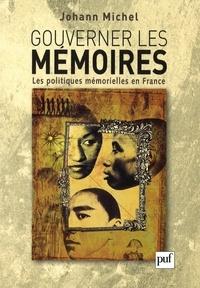 Johann Michel - Gouverner les mémoires - Les politiques mémorielles en France.