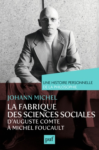 La fabrique des sciences sociales. D'Auguste Comte à Michel Foucault