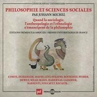 Johann Michel - Philosophie et sciences sociales. Quand la sociologie, l'anthropologie et l'ethnologie s'émancipent de la philosophie.
