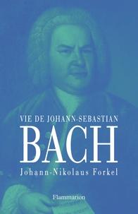 Johann-Nikolaus Forkel - Sur la vie, l'art et l'oeuvre de Johann Sebastian Bach.