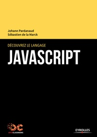 Johann Pardanaud et Sébastien de La Marck - Découvrez le langage JavaScript.