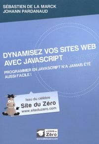 Johann Pardanaud et Sébastien de La Marck - Dynamisez vos sites web avec JavaScript - Programmer en Javascript n'a jamais été aussi facile.