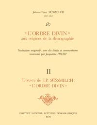Johann peter Sussmilch et Jacqueline Hecht - « L'Ordre divin » aux origines de la démographie - Tome 2.