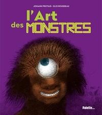 Johann Protais et Eloi Rousseau - L'art des monstres.