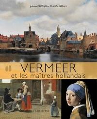 Johann Protais et Eloi Rousseau - Vermeer et les maîtres hollandais.