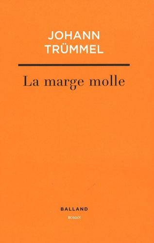 Johann Trümmel - La marge molle.