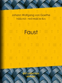 Johann Wolfgang von Goethe et Blaze de Bury - Faust.