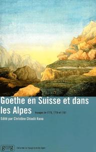 Johann Wolfgang von Goethe et Christine Chiado-Rana - Goethe en Suisse et dans les Alpes - Voyages de 1775, 1779 et 1797.