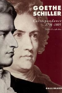 Johann Wolfgang von Goethe et  Schiller - Goethe-Schiller Correspondance 1794-1805 - Tome 2, 1798-1805.