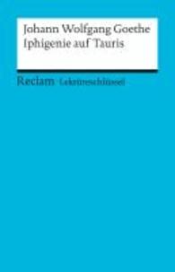 Johann Wolfgang von Goethe - Iphigenie auf Tauris. Lektüreschlüssel für Schüler.