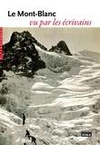 Johann Wolfgang von Goethe et Horace-Bénédict de Saussure - Le Mont-Blanc vu par les écrivains.