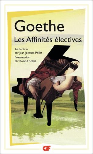 Johann Wolfgang von Goethe - Les Affinités électives.