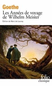 Johann Wolfgang von Goethe - Les années de voyage de Wilhelm Meister.