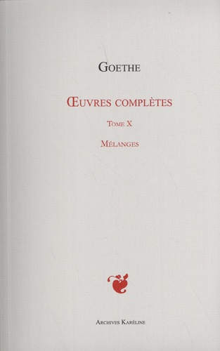 Johann Wolfgang von Goethe - Oeuvres complètes tome X - Mélanges.