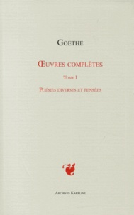 Johann Wolfgang von Goethe - Oeuvres complètes - Tome 1, Poésies diverses et pensées.