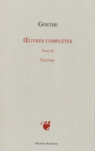 Johann Wolfgang von Goethe - Oeuvres complètes - Tome 2, Théâtre.