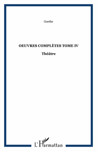 Johann Wolfgang von Goethe - Oeuvres complètes - Tome 4, Théâtre.