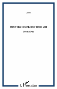 Johann Wolfgang von Goethe - Oeuvres complètes - Tome 8, Mémoires.
