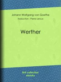 Johann Wolfgang von Goethe et Pierre Leroux - Werther.