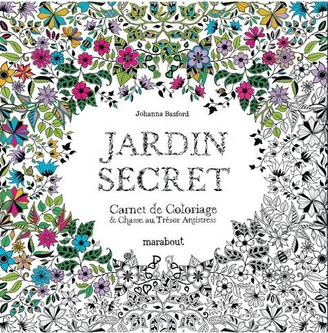 Johanna Basford - Jardin secret - Carnet de coloriage & chasse au trésor antistress.